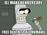 ill-make-bendercare-free-death-to-all-humans.jpg
